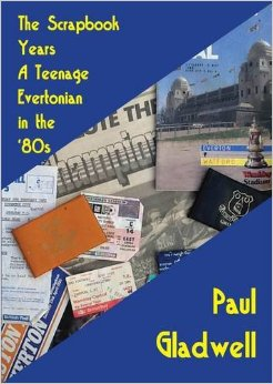 Book Review; Paul Gladwell; The Scrapbook Years; A Teenage Evertonian In The '80's