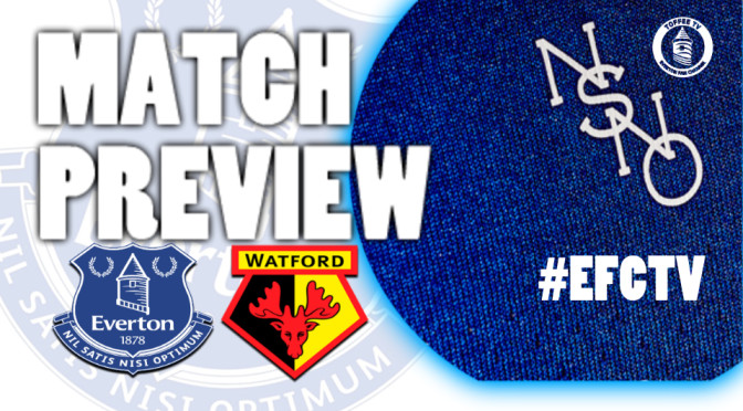 Everton v Watford Match Preview : Toffee TV