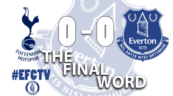 The Final Word : Spurs 0-0 Everton  : Toffee TV