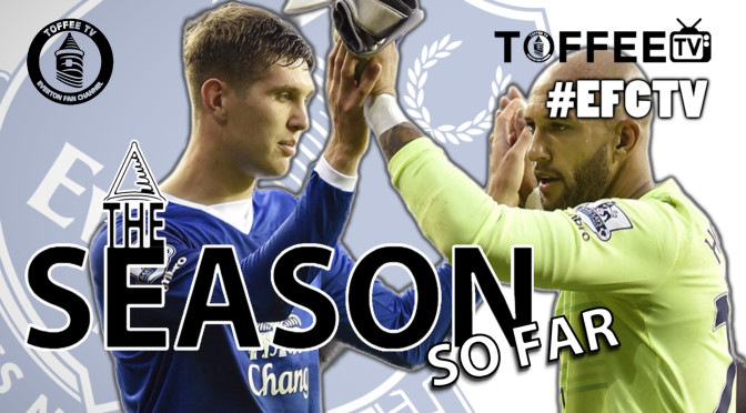 Everton : The Season So Far : Toffee TV